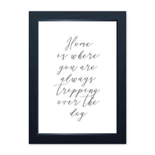 Load image into Gallery viewer, Home Is Where You Are Always Tripping Over The Dog, Framed Print