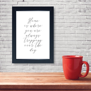 Home Is Where You Are Always Tripping Over The Dog, Framed Print