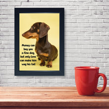 Load image into Gallery viewer, Money Can Buy You A Fine Dog, Framed Print