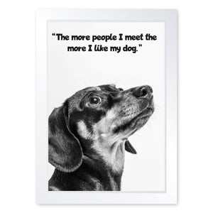 The More People I Meet, The More I Like My Dog, Framed Print