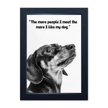 Load image into Gallery viewer, The More People I Meet, The More I Like My Dog, Framed Print