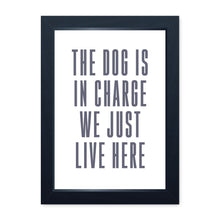 Load image into Gallery viewer, The Dog Is In Charge, Framed Print