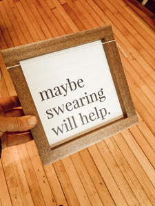Handcrafted Maybe Swearing Will Help Sign