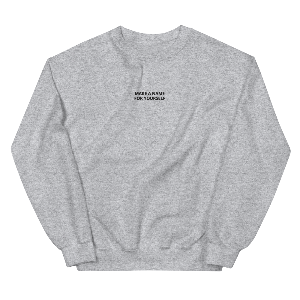Make A Name For YourselfCrewneck
