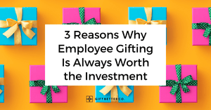 3 Reasons Why Employee Gifting Is Always Worth the Investment