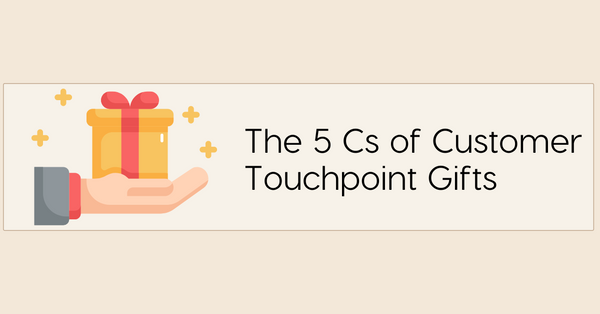 The 5 Cs of Customer Touchpoint Gifts