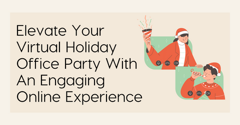 Elevate Your Virtual Holiday Office Party With An Engaging Online Experience