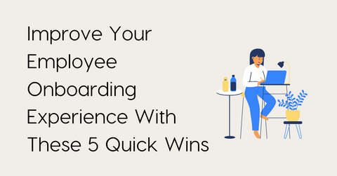 Improve Your Employee Onboarding Experience With These 5 Quick Wins