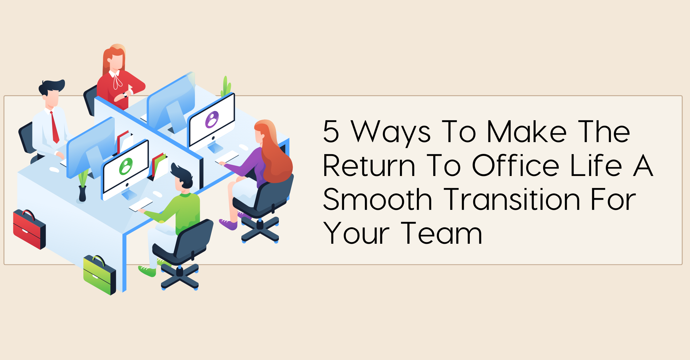 5 Ways To Make The Return To Office Life A Smooth Transition