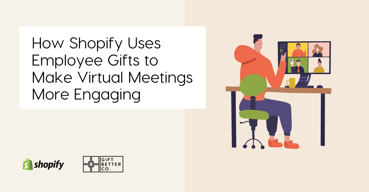 How Shopify Uses Employee Gifts to Make Virtual Meetings More Engaging