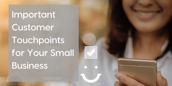 Important Customer Touchpoints for Your Small Business