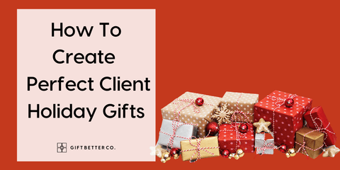 How To Create Perfect Client Holiday Gifts