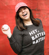 Hey, Batter Batter Sweatshirt