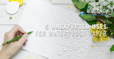 5 Unexpected Uses For Waterproof Paper