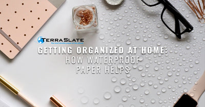 Getting Organized At Home: How Waterproof Paper Helps
