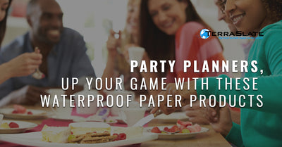 Party Planners, Up Your Game With These Waterproof Paper Products