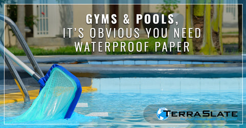 Gyms & Pools, It's Obvious You Need Waterproof Paper