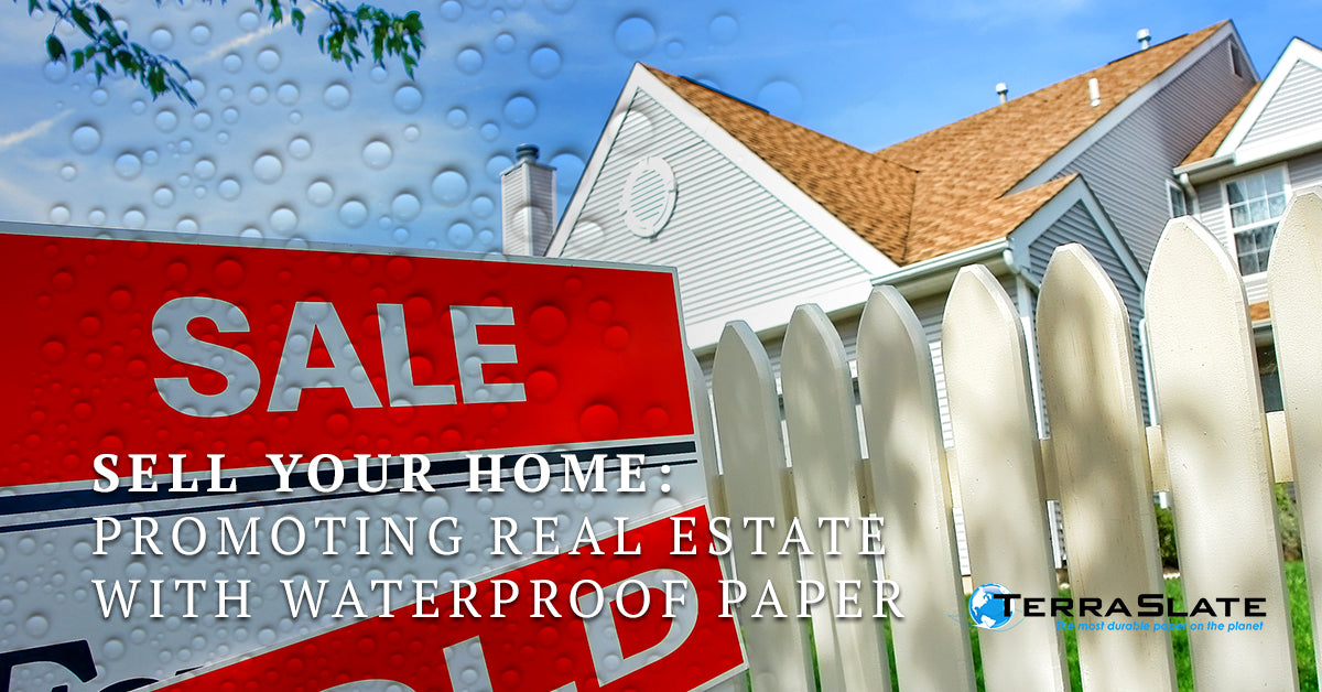 Sell Your Home: Promoting Real Estate With Waterproof Paper