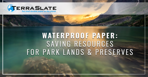 Waterproof Paper: Saving Resources For Park Lands & Preserves