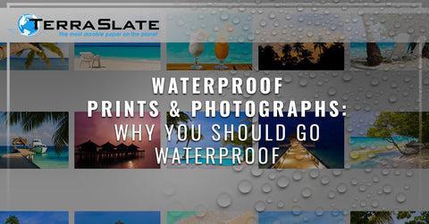 Waterproof Prints & Photographs: Why You Should Go Waterproof