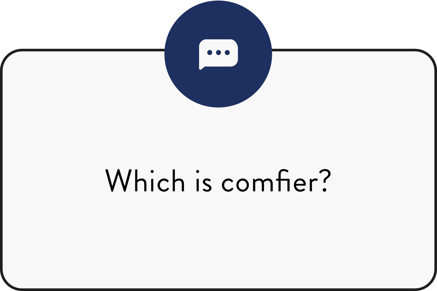 Which Is Comfier