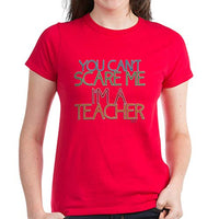 CafePress Teacher Dont Scare T Shirt Womens Cotton T-Shirt
