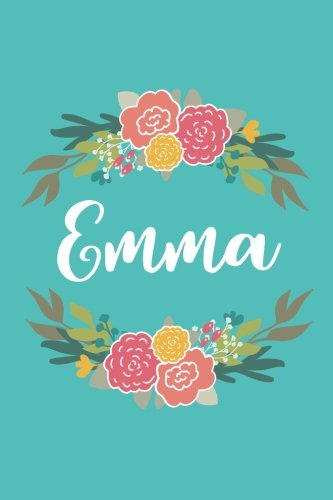 Emma (6x9 Journal): Lined Writing Notebook with Personalized Name, 120 Pages – Pink & Yellow Flowers on Teal Blue with Cute and Fun Quote, Perfect ... of School Teacher's Gift, or Other Holidays