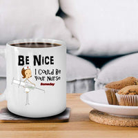 Nurse Mugs Coffee Cups Be Nice I Could Be Your Nurse Someday 11 Oz White Ceramic Nurse Novelty Mug Funny Gift