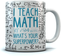 Teacher Coffee Mug Math Mug I Teach Whats Your Superpower Funny School Math Teacher Gift Tea Coffee Cup 11 Oz. White