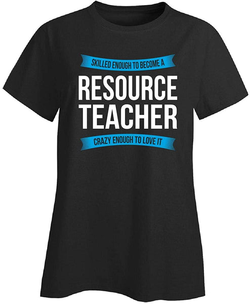Skilled Enough to Become Resource Teacher Appreciation Gift - Ladies T-Shirt