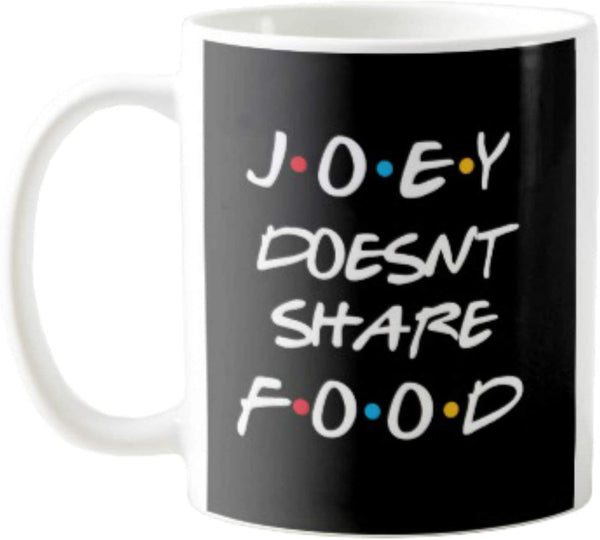 11OZ PREMIUM PORTABLE COFFEE MUGS FUNNY - JOEY DOESN'T SHARE FOOD - GIFT IDEAL FOR MEN, WOMEN, MOM, DAD, TEACHER, BROTHER OR SISTER #4003