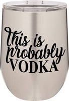 This Is Probably Vodka - 12oz Wine Tumbler with Lid - 100% Stainless Steel - Insulated Stemless Double Wall Vacuum Tumbler - Funny Sayings - Mom Dad Wife - Best Gift for Mens Woman Teal