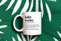 Ballet Teacher Gift Mug For Women and Men, For Birthday, Appreciation, Thank You Gift, A Personalized Custom Name Coffee Mug