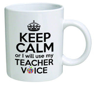 Funny Mug 11OZ Keep Calm or I Will Use My Teacher Voice Coffee Cup
