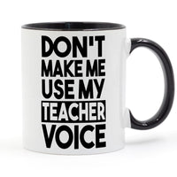 Don't Make Me Use My Teacher Voice Coffee Mug Ceramic Cup Color Handle Colour Inside Gifts 11oz