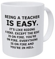Being A Teacher Is Easy, It's Like Riding A Bike On Fire And You're In Hell 11 Ounces Funny Coffee Mug