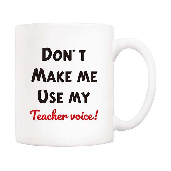 Teacher's Day Christmas Gifts Funny Coffee Mug for Teacher- Don't Make Me Use My Teacher Voice! 11Oz Novelty Ceramic Cups, Uniqu