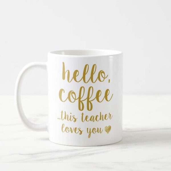 Hello Coffee, This Teacher Loves You Mug Tea Cup Funny Mugs Cups for Girlfriend Boyfriend Gift