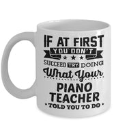 Piano Teacher Coffee Mug 11oz - If At First You Don't Succeed Pianist Music Ceramic Coffee Cup Teacher Gifts for Men and Women