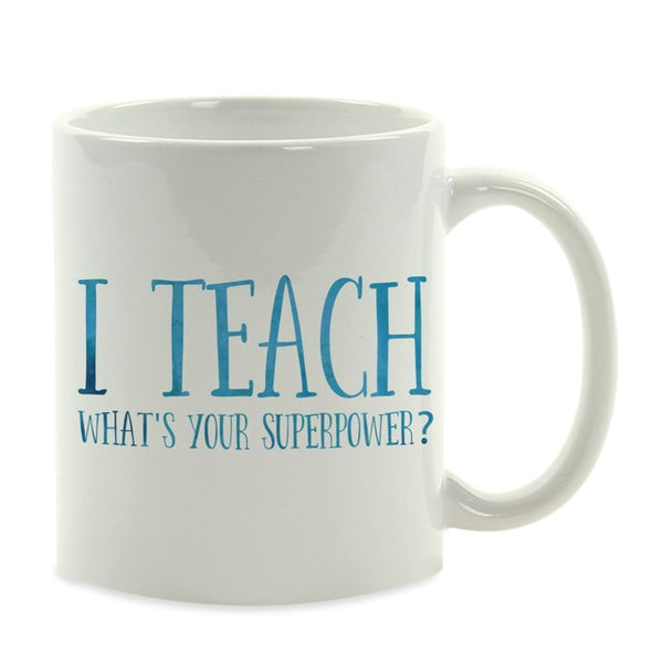 I Teach What's Your Superpower? Funny Coffee Mug For Teachers - Ceramic Coffee Cup 11 Oz. White