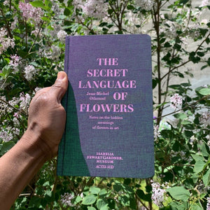 Jean-Michel Othoniel - The Secret Language of Flowers Notes on the Hidden Meanings of Flowers in Art