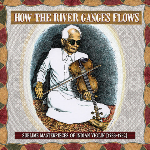 V/A - How the River Ganges Flows: Sublime Masterpieces of Indian Violin (1993-1952)