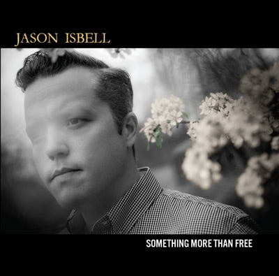 Jason Isbell - Something More Than Free