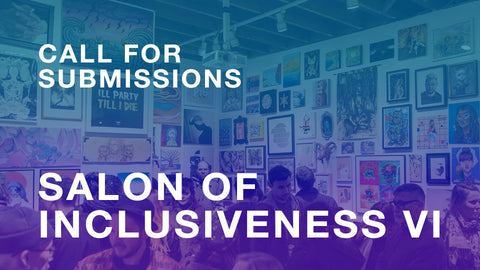 Call for Submissions - Salon of Inclusiveness VI, Holiday Show + Sale