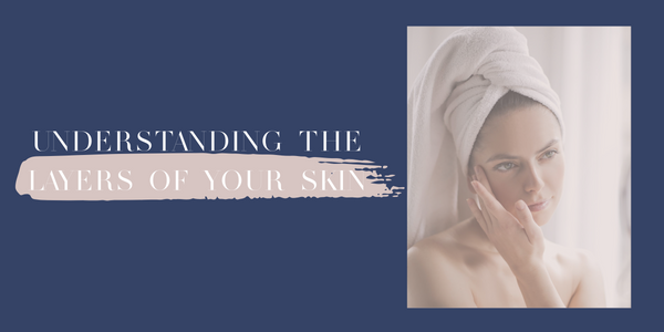 Understanding The Layers Of Your Skin