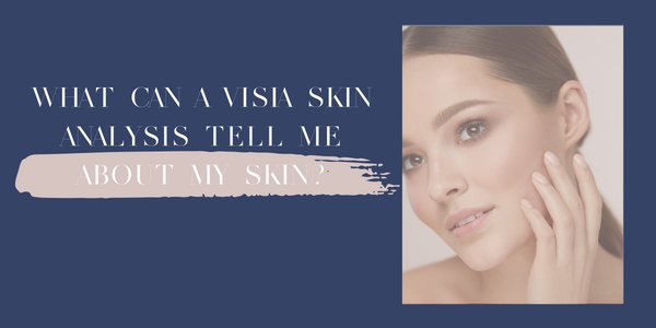 What can a VISIA Skin Analysis tell me about my skin?