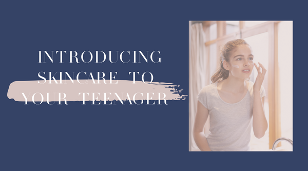 Top 5 Tips for Introducing Skincare to your Teenager