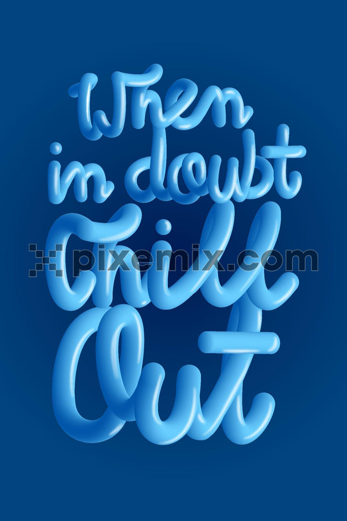 When in doubt chill out fun 3D typography product graphic