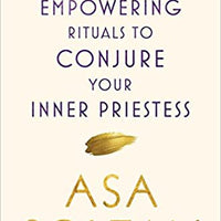 Golden: Empowering Rituals to Conjure Your Inner Priestess by Asa Soltan