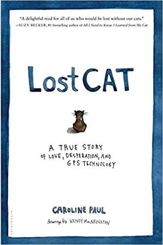 Lost Cat: A True Story of Love, Desperation, and GPS Technology by Caroline Paul